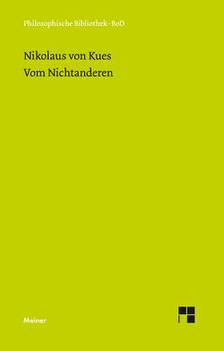 Schriften in deutscher Übersetzung / Vom Nichtanderen von Bormann,  Karl, Hoffmann,  Ernst, Nikolaus von Kues, Wilpert,  Paul