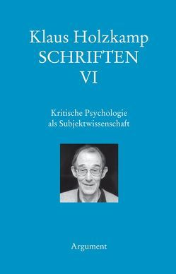 Schriften / Kritische Psychologie als Subjektwissenschaft von Haug,  Frigga, Holzkamp,  Klaus, Maiers,  Wolfgang, Osterkamp,  Ute