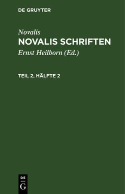 Novalis: Novalis Schriften / Novalis: Novalis Schriften. Teil 2, Hälfte 2 von Heilborn,  Ernst, Novalis