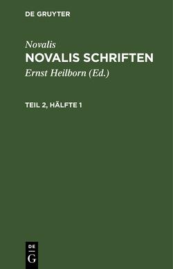 Novalis: Novalis Schriften / Novalis: Novalis Schriften. Teil 2, Hälfte 1 von Heilborn,  Ernst, Novalis