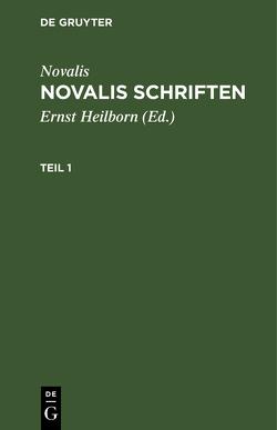 Novalis: Novalis Schriften / Novalis: Novalis Schriften. Teil 1 von Heilborn,  Ernst, Novalis