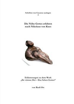 Schriften von Cusanus auslegen / Die Nähe Gottes erfahren nach Nikolaus von Kues von Ott,  Rudi