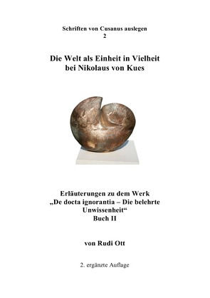 Schriften von Cusanus auslegen / Die Welt als Einheit in Vielheit bei Nikolaus von Kues von Ott,  Rudi