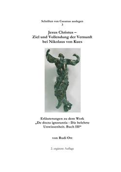Schriften von Cusanus auslegen / Jesus Christus – Ziel und Vollendung der Vernunft bei Nikolaus von Kues von Ott,  Rudi