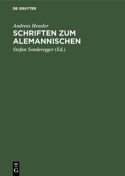 Schriften zum Alemannischen von Heusler,  Andreas, Sonderegger,  Stefan