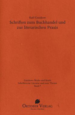 Schriften zum Buchhandel und zur literarischen Praxis von Gutzkow,  Karl