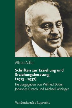 Schriften zur Erziehung und Erziehungsberatung (1913–1937) von Adler,  Alfred, Datler,  Wilfried, Gstach,  Johannes, Wininger,  Michael, Witte,  Karl Heinz