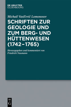 Schriften zur Geologie und zum Berg- und Hüttenwesen (1742-1765) von Lomonosov,  Michail Vasil'evič, Naumann,  Friedrich