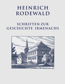 Schriften zur Geschichte Irmenachs von Justen,  Christian, Rodewald,  Heinrich