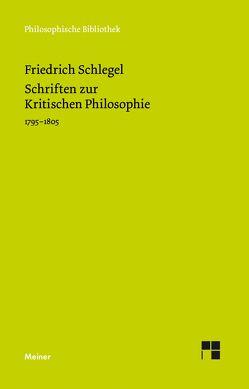 Schriften zur Kritischen Philosophie 1795-1805 von Arndt,  Andreas, Schlegel,  Friedrich, Zovko,  Jure