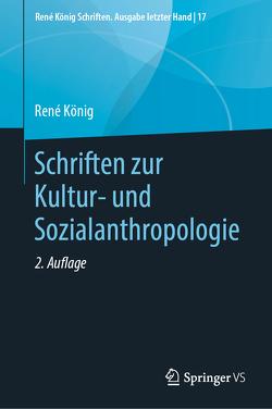Schriften zur Kultur- und Sozialanthropologie von Fröhlich,  Dieter, Koenig,  Rene