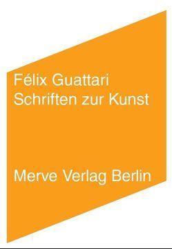 Schriften zur Kunst von Guattari,  Félix, Schmidgen,  Henning, Voullié,  Ronald