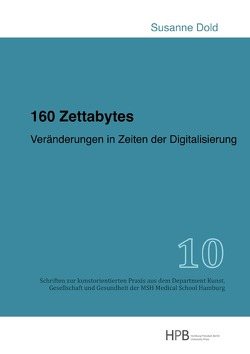Schriften zur kunstorientierten Praxis aus dem Department Kunst,… / 160 Zettabytes von Dold,  Susanne