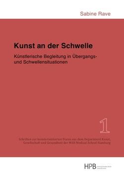 Schriften zur kunstorientierten Praxis aus dem Department Kunst,… / Kunst an der Schwelle von Rave,  Sabine