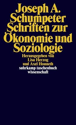 Schriften zur Ökonomie und Soziologie von Herzog,  Lisa, Honneth,  Axel, Kurz,  Heinz D., Schumpeter,  Joseph A.