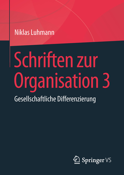 Schriften zur Organisation 3 von Luhmann,  Niklas, Lukas,  Ernst, Tacke,  Veronika