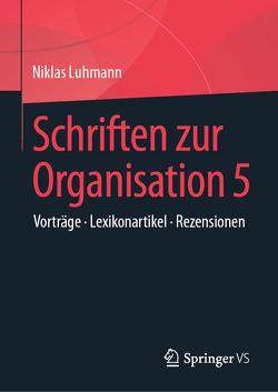 Schriften zur Organisation 5 von Luhmann,  Niklas, Lukas,  Ernst, Tacke,  Veronika