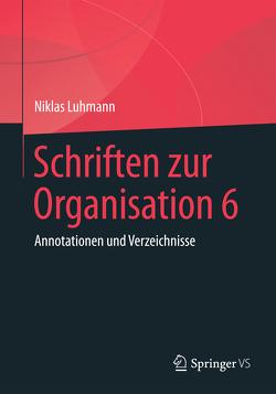 Schriften zur Organisation 6 von Luhmann,  Niklas, Lukas,  Ernst, Tacke,  Veronika