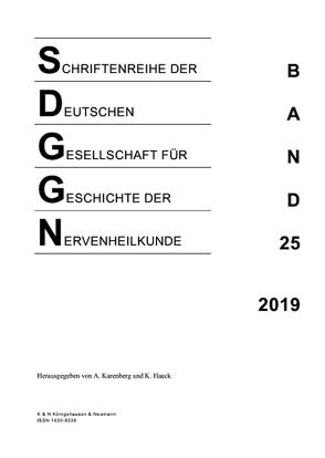 Schriftenreihe der Deutschen Gesellschaft für Geschichte der Nervenheilkunde, Band 25 (2019) von Haack,  Kathleen, Karenberg,  Axel
