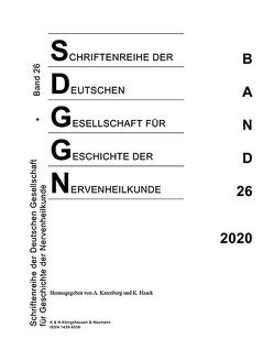 Schriftenreihe der Deutschen Gesellschaft für Geschichte der Nervenheilkunde, Band 26 (2020) von Haack,  Kathleen, Karenberg,  Axel