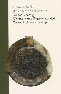 Urkunden und Regesten aus den Welser Archiven 1400 – 1450 von Aspernig,  Walter