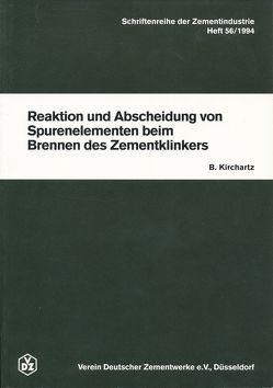 Schriftenreihe der Zementindustrie Heft 56: Reaktion und Abscheidung von Spurenelementen beim Brennen des Zementklinkers von Kirchartz,  Bernhard