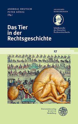Schriftenreihe des Deutschen Rechtswörterbuchs / Das Tier in der Rechtsgeschichte von Deutsch,  Andreas, Koenig,  Peter