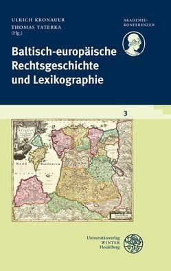 Schriftenreihe des Deutschen Rechtswörterbuchs / Baltisch-europäische Rechtsgeschichte und Lexikographie von Kronauer,  Ulrich, Taterka,  Thomas