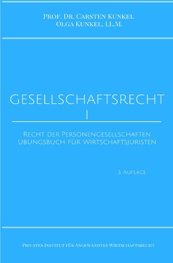 Schriftenreihe des Privaten Intituts für Angewandtes Wirtschaftsrecht / Gesellschaftsrecht I von Kunkel,  LL.M.,  Olga, Kunkel,  Prof. Dr. iur. Carsten