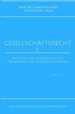 Schriftenreihe des Privaten Intituts für Angewandtes Wirtschaftsrecht / Gesellschaftsrecht II von Kunkel,  LL.M.,  Olga, Kunkel,  Prof. Dr. iur. Carsten