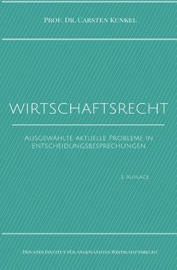 Schriftenreihe des Privaten Intituts für Angewandtes Wirtschaftsrecht / Wirtschaftsrecht von Kunkel,  Prof. Dr. iur. Carsten
