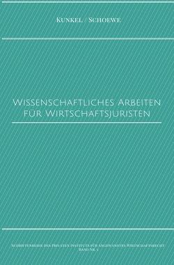 Schriftenreihe des Privaten Intituts für Angewandtes Wirtschaftsrecht / Wissenschaftliches Arbeiten für Wirtschaftsjuristen von Kunkel,  Prof. Dr. iur. Carsten