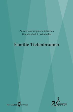 Schriftenreihe PLS / Familie Tiefenbrunner – Aus der osteuropäisch-jüdischen Gemeinschaft in Wiesbaden von Schneider,  Georg