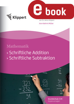 Schriftliche Addition – Schriftliche Subtraktion von Müller,  Ann-Kathrin