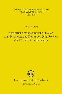 Schriftliche mandschurische Quellen zur Geschichte und Kultur des Qing-Reiches des 17. und 18. Jahrhunderts von Pang,  Tatjana A.