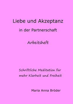 Schriftliche Meditationen für mehr Klarheit und Freiheit / Liebe und Akzeptanz in der Partnerschaft von Bröder,  Maria Anna