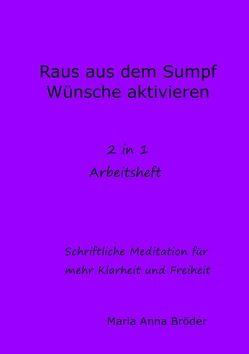 Schriftliche Meditationen für mehr Klarheit und Freiheit / Raus aus dem Sump und Wünsche aktivieren von Bröder,  Maria Anna