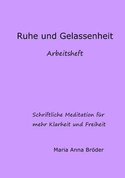 Schriftliche Meditationen für mehr Klarheit und Freiheit / Ruhe und Gelassenheit von Bröder,  Maria Anna