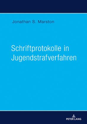 Schriftprotokolle in Jugendstrafverfahren von Marston,  Jonathan