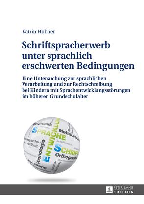 Schriftspracherwerb unter sprachlich erschwerten Bedingungen von Hübner,  Kathrin