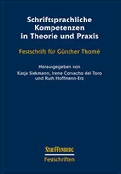 Schriftsprachliche Kompetenzen in Theorie und Praxis von Corvacho del Toro,  Irene, Hoffmann-Erz,  Ruth, Siekmann,  Katja