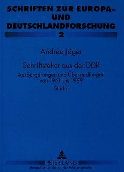 Schriftsteller aus der DDR von Jäger,  Andrea