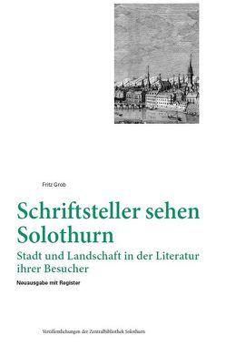 Schriftsteller sehen Solothurn von Grob,  Fritz, Spahr,  Raphael