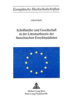 Schriftsteller und Gesellschaft in der Literaturtheorie der französischen Enzyklopädisten von Opitz,  Alfred