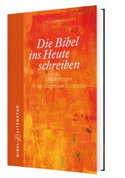 SchriftstellerInnen schreiben die Bibel ins Heute von Gellner,  Christoph