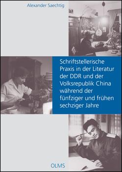 Schriftstellerische Praxis in der Literatur der DDR und der Volksrepublik China während der fünfziger und frühen sechziger Jahre von Saechtig,  Alexander