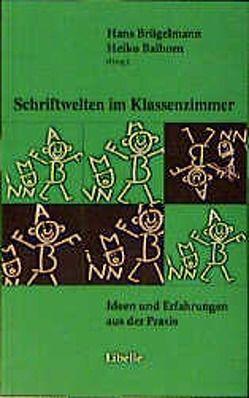 Schriftwelten im Klassenzimmer von Balhorn,  Heiko, Brügelmann,  Hans