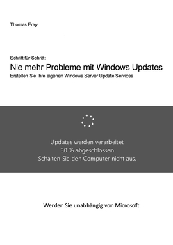 Schritt für Schritt: Nie mehr Probleme mit Windows Updates von Frey,  Thomas