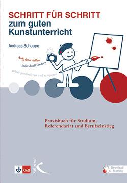 Schritt für Schritt zum guten Kunstunterricht von Schoppe,  Andreas