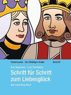 Schritt für Schritt zum Liebesglück von Fischbach,  Lisa, Hegmann,  Eric